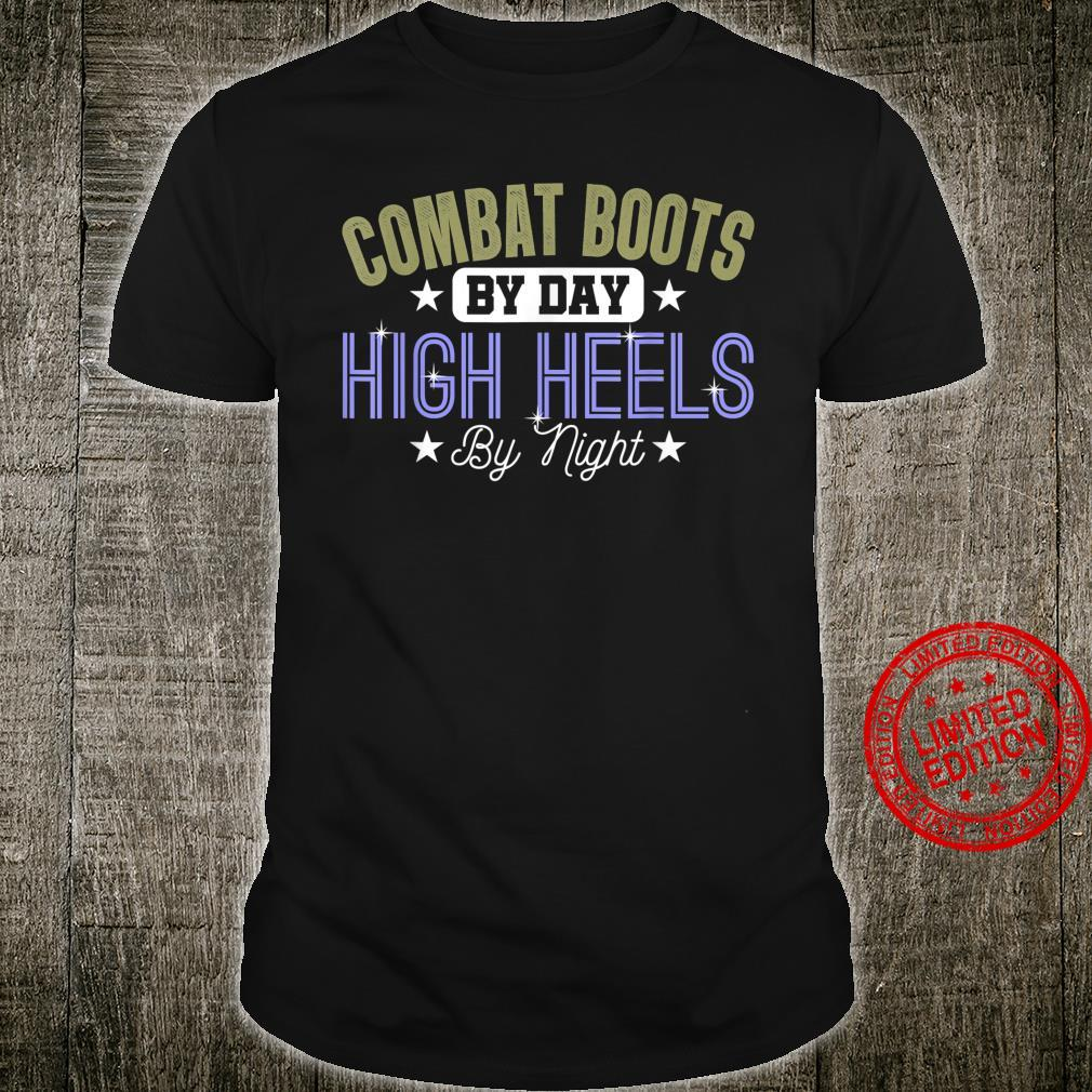 Combat Boots By Day High Heels By Night Female Veteran Shirt